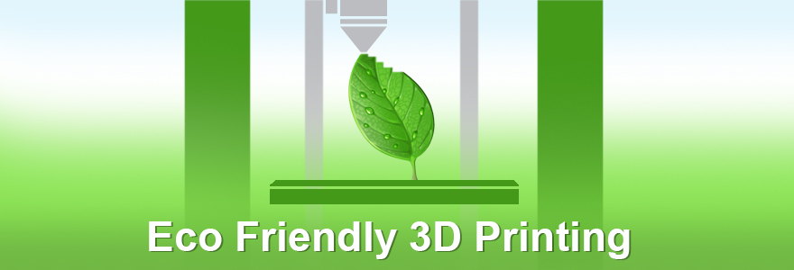 Eco Friendly 3D Printing