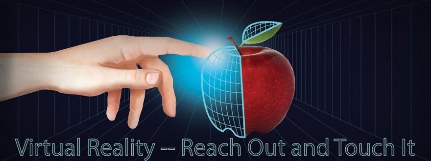 Virtual Reality -Reach Out and Touch It