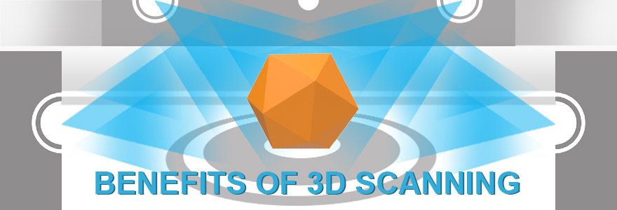 Benefits of 3D Scanning